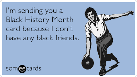 white-people-friends-black-history-month-ecards-someecards