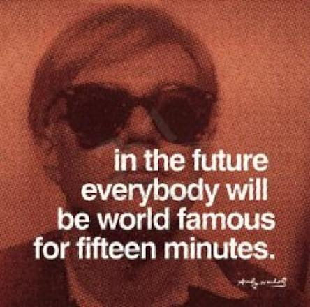 1367793611_in-the-future-everybody-will-be-world-famous-for-fifteen-minutes-andy-warhol-135386